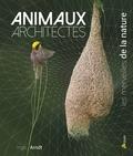 Ingo Arndt - Animaux architectes - Les merveilles de la nature.