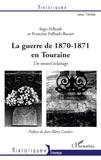 Ingo Fellrath et Francine Fellrath-Bacart - La guerre de 1870-1871 en Touraine - Un nouvel éclairage.