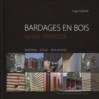 Ingo Gabriel - Bardages en bois - Guide pratique, matériaux, étude, réalisation.