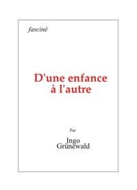 Ingo Grünewald - D'une enfance à l'autre.