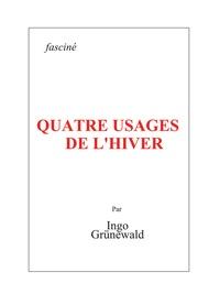 Ingo Grünewald - Quatre usages de l'hiver.