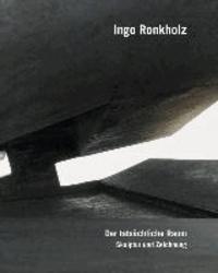 Ingo Ronkholz – Der tatsächliche Raum/Skulptur und Zeichnung - Skulptur und Zeichnung.