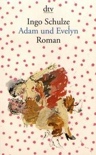 Ingo Schulze - Adam und Evelyn.