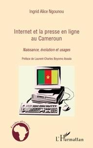 Ingrid Alice Ngounou - Internet et la presse en ligne au Cameroun - Naissance, évolution et usages.