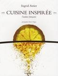 Ingrid Astier - Cuisine inspirée - L'audace française.