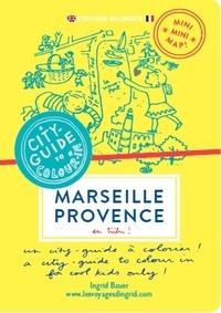 Ingrid Bauer - Marseille Provence en tribu !.