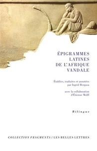 Ingrid Bergasa et Etienne Wolff - Epigrammes latines de l'Afrique vandale.