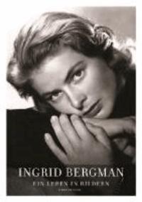 Ingrid Bergman - Ein Leben in Bildern - Stockholm, Berlin, Hollywood, Rom, New York, Paris, London 1915-1982.