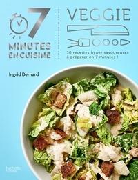 Ingrid Bernard - Veggie - 30 recettes hyper savoureuses à préparer en 7 minutes !.