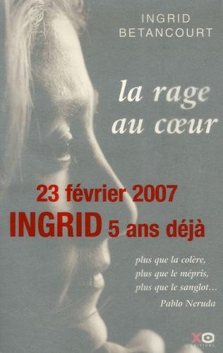 Ingrid Betancourt - La rage au coeur.
