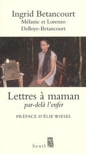 Ingrid Betancourt - Lettres à maman - Par-delà l'enfer.
