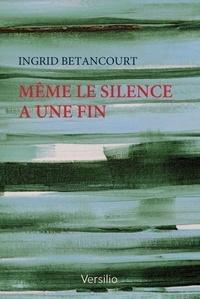 Ingrid Betancourt - Même le silence a une fin.