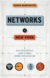 Ingrid Burrington - Networks of New York - An Illustrated Field Guide to Urban Internet Infrastructure.