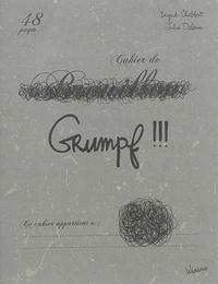 Ingrid Chabbert et Julia Delarue - Cahier de grumpf !!!.