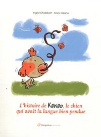 Ingrid Chabbert et Marc Lizano - L'histoire de Kakao, le chien qui avait la langue bien pendue.