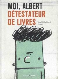 Ingrid Chabbert et  Guridi - Moi, Albert détestateur de livres.