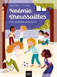 Ingrid Chabbert - Noémie Broussailles - A la conquête de la récré CP/CE1 - 6/7 ans.