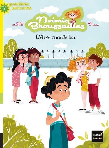 Ingrid Chabbert - Noémie Broussailles - L'élève venu de loin CP/CE1 6/7 ans.