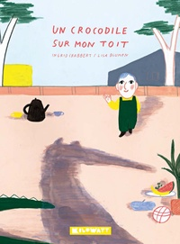 Ingrid Chabbert et Lisa Blumen - Un crocodile sur mon toît.