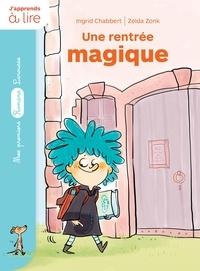 Ingrid Chabbert et Zelda Zonk - Un sorcier à l'école - Une rentrée magique.