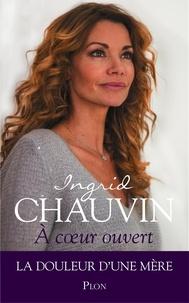 Ingrid Chauvin - A coeur ouvert - La douleur d'une mère.