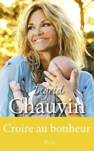 Ingrid Chauvin - Croire au bonheur.