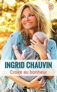 Téléchargement de livres audio gratuits pour ipod Croire au bonheur (Litterature Francaise) par Ingrid Chauvin 9782290141793