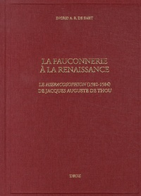 Ingrid De Smet - La fauconnerie à la Renaissance - Le Hieracosophion (1582-1584) de Jacques Auguste de Thou.