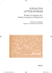 Ingrid De Smet et Paul White - Sodalitas litteratorum - Le compagnonnage littéraire néo-latin et français à la Renaissance - Etudes à la mémoire de Philip Ford.