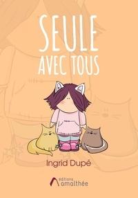 Ingrid Dupé - Seule avec tous.