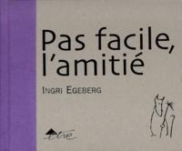 Ingrid Egeberg - Pas facile, l'amitié.