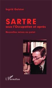 Sartre sous l'Occupation et après- Nouvelles mises au point - Ingrid Galster |