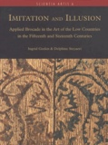 Ingrid Geelen et Delphine Steyaert - Imitation and Illusion - Applied Brocade in the Art of the Low Countries in the Fifteenth and Sixteenth Centuries.