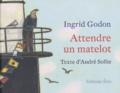 Ingrid Godon et André Sollie - Attendre un matelot.
