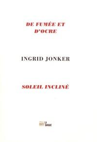 Ingrid Jonker - De fumée et d'ocre & Soleil incliné.