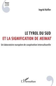 Téléchargez des livres gratuits en ligne pdf Le Tyrol du Sud et la signification de Heimat  - Un laboratoire européen de coopération interculturelle iBook MOBI par Ingrid Kofler