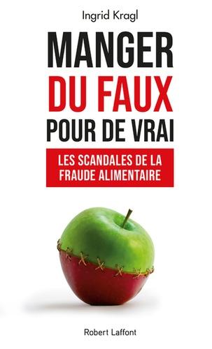 Manger du faux pour de vrai. Les scandales de la fraude alimentaire