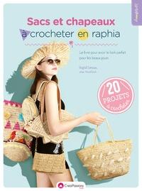 Ingrid Leroux - Sacs et chapeaux à crocheter en raphia - Le livre pour avoir le look parfait pour les beaux jours. 20 projets à crocheter.