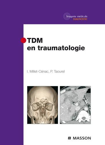 Ingrid Millet-Cenac et Patrice Taourel - TDM en traumatologie.