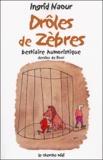 Ingrid Naour - Drôles de zèbres - Bestiaire humoristique.