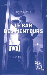Ingrid Naour - Le bar des menteurs.