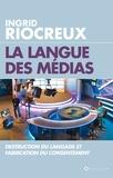 Ingrid Riocreux - La langue des médias - Destruction du langage et fabrication du consentement.