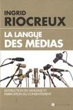 Ingrid Riocreux - La langue des médias - Destruction du langage et fabrique du consentement.