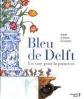 Ingrid Schubert et Dieter Schubert - Bleu de Delft - Un vase pour la princesse.