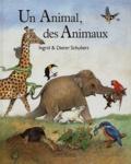 Ingrid Schubert et Dieter Schubert - Un animal, des animaux.