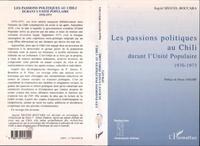 Ingrid Seguel-Boccara - Les passions politiques au Chili durant l'Unité populaire, 1970-1973 - Essai d'analyse socio-historique.