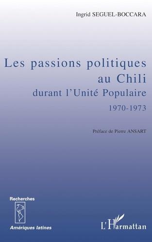 Ingrid Seguel-Boccara - Les passions politiques au Chili durant l'Unité Populaire (1970-1973) - Essai d'analyse socio-historique.
