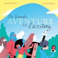 Ingrid Seithumer et Vincent Bergier - La grande aventure de l'écriture.