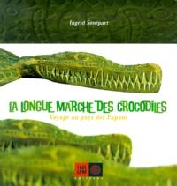 Ingrid Sénépart - La longue marche des crocodiles. - Voyage au pays des Papous.