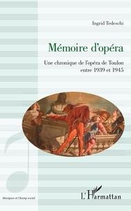 Ingrid Tedeschi - Mémoire d'opéra - Une chronique de l'opéra de Toulon entre 1939 et 1945.